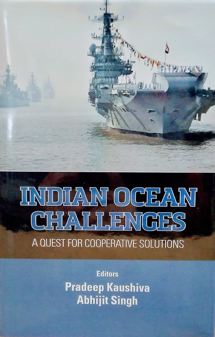 INDIAN OCEAN CHALLENGES: A QUEST FOR COOPERATIVE SOLUTIONS- Pradeep Kaushiva and Abhijit Singh