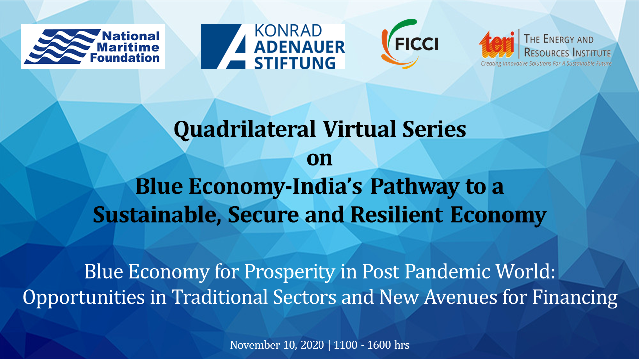 Quadrilateral Virtual Series on Blue Economy-India's Pathway to a Sustainable, Secure and Resilient Economy Blue Economy for Prosperity in Post Pandemic World: Opportunities in Traditional Sectors and New Avenues for Financing